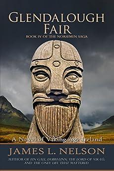Glendalough Fair: A Novel of Viking Age Ireland (The Norsemen Saga Book 4) by [Nelson, James L.]