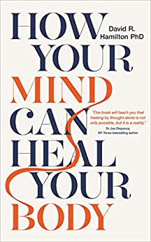 How Your Mind Can Heal Your Body: 10th-Anniversary Edition by [Hamilton, David R.]