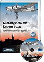 Luftangriffe auf Regensburg mit CD: Die Messerschmitt Werke und Regensburg im Fadenkreuz alliierter Bomber 1939 - 1945
