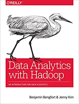 Data Analytics with Hadoop: An Introduction for Data Scientists by [Bengfort, Benjamin, Kim, Jenny]