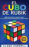 El cubo de Rubik: Cómo resolver el cubo de Rubik, incluyendo los algoritmos del cubo de Rubik
