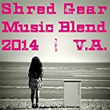 Shred Gear Music Blend 2014