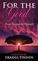 For The Good: From Tragedy to Triumph