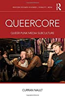 Queercore: Queer Punk Media Subculture (Routledge Research in Gender, Sexuality, and Media)