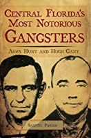 Central Florida's Most Notorious Gangsters: Alva Hunt and Hugh Gant