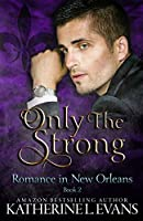 Only the Strong: A Second Chance Romance (Romance in New Orleans Book 2)
