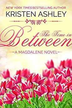 The Time in Between (The Magdalene Series Book 3) by [Ashley, Kristen]