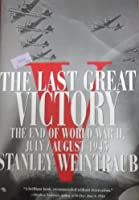 Last Great Victory: The End of World War II
