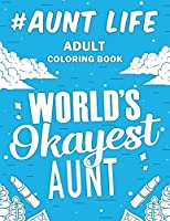 Aunt Life: A Snarky, Humorous & Relatable Adult Coloring Book
