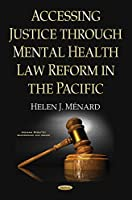 Accessing Justice Through Mental Health Law Reform in the Pacific (Human Rights: Background and Issues)