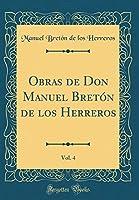 Obras de Don Manuel Bretón de Los Herreros, Vol. 4 (Classic Reprint)