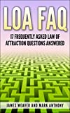 LOA FAQ: 17 Frequently Asked Law of Attraction Questions Answered (English Edition)