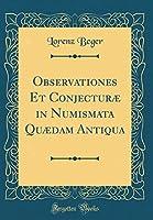 Observationes Et Conjecturæ in Numismata Quædam Antiqua (Classic Reprint)