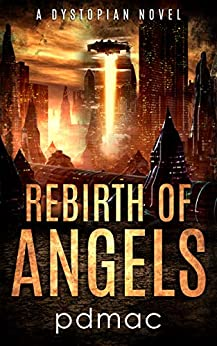 Rebirth of Angels: A Dystopian Novel by [pdmac]