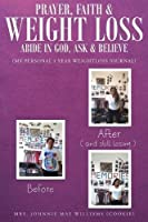 Prayer, Faith and Weightloss: Abide in God, Ask & Believe