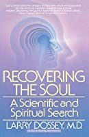 Recovering the Soul: A Scientific and Spiritual Approach by Larry Dossey(1989-11-01)