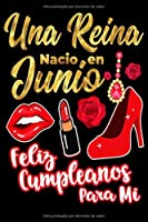 Una Reina Nacio En Junio Feliz Cumpleanos Para Mi: Blank Journal – 6x9 – 120 Pages - BLANK JOURNAL WITH NO LINES – Unlined pages journal to jot down your thoughts, dreams and desires – Writing journal