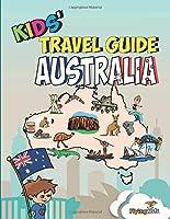 Kids' Travel Guide - Australia: The fun way to discover Australia - especially for kids (Kids' Travel Guide Series)