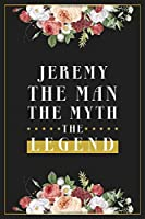 Jeremy The Man The Myth The Legend: Lined Notebook / Journal Gift, 120 Pages, 6x9, Matte Finish, Soft Cover
