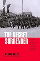 Secret Surrender: The Classic Insider's Account of the Secret Plot to Surrender Northern Italy During Wwii