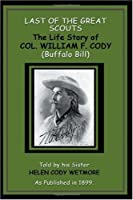Last of the Great Scouts: The Life Story of Col. William F. Cody (Buffalo Bill