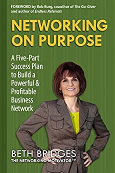 Networking on Purpose: A Five-Part Success Plan to Build a Powerful and Profitable Business Network by [Bridges, Beth]