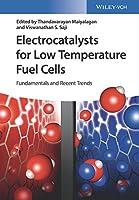 Electrocatalysts for Low Temperature Fuel Cells: Fundamentals and Recent Trends