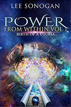 [Sonogan, Lee]のPower From Within: Vol 1 - Birth Of A Utopia (English Edition)