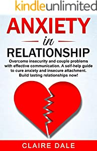 Anxiety in Relationship: 2 in 1:  Overcome insecurity and couple problems with effective communication. A self-help guide to cure anxiety and insecure ... lasting relationships now! (English Edition)