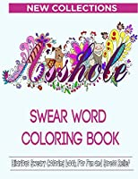 Swear Word Coloring Book: Hilarious Sweary Coloring book For Fun and Stress Relief - New Collections