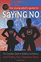 The Young Adult's Guide to Saying No: The Complete Guide to Building Confidence and Finding Your Assertive Voice