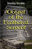 Gospel of the Feathered Serpent (Chiapas Series)