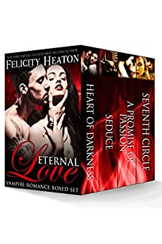 Eternal Love: Vampire Romance Boxed Set by [Heaton, Felicity]