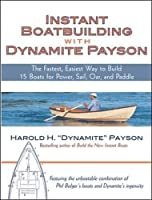 Instant Boatbuilding with Dynamite Payson: 15 Instant Boats for Power Sail Oar and Paddle [並行輸入品]