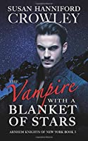The Vampire With A Blanket of Stars: Arnhem Knights of New York, Book 3