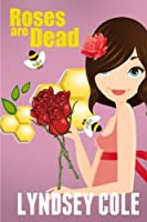 Roses Are Dead (Lily Bloom Cozy Mystery Series)