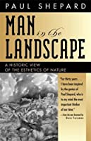 Man in the Landscape: A Historic View of the Esthetics of Nature by Paul Shepard(2002-09-27)