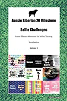 Aussie Siberian 20 Milestone Selfie Challenges Aussie Siberian Milestones for Selfies, Training, Socialization Volume 1