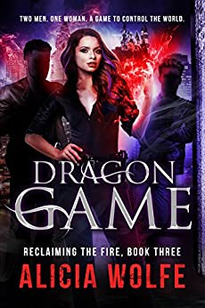 Dragon Game: A New Adult Fantasy Novel (Reclaiming the Fire Book 3) by [Wolfe, Alicia]