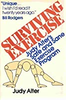 Surviving Exercise: Judy Alter's Safe and Sane Exercise Programme
