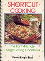 Shortcut Cooking: The Earth-Friendly Energy-Saving Cookbook