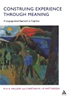 Construing Experience Through Meaning: A Language-based Approach to Cognition (Open Linguistics (Paperback))