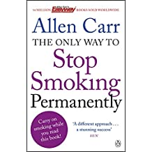 The Only Way to Stop Smoking Permanently: Quit cigarettes for good with this groundbreaking method (Penguin Health Care & Fitness)
