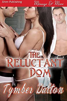 The Reluctant Dom (Siren Publishing Menage and More) by [Dalton, Tymber]