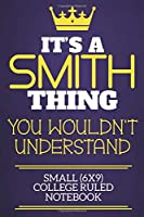 It's A Smith Thing You Wouldn't Understand Small (6x9) College Ruled Notebook: Show you care with our personalised family member books, a perfect way to show off your surname! Unisex books are ideal for all the family to enjoy.