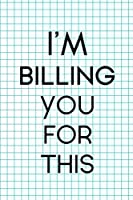 I'm Billing You For This: Accountant Notebook Journal Composition Blank Lined Diary Notepad 120 Pages Paperback Squares