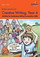 Brilliant Activities for Creative Writing, Year 4-Activities for Developing Writing Composition Skills
