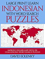 Large Print Learn Indonesian with Word Search Puzzles: Learn Indonesian Language Vocabulary with Challenging Easy to Read Word Find Puzzles