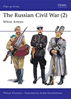 The Russian Civil War (2): White Armies (Men-at-Arms)