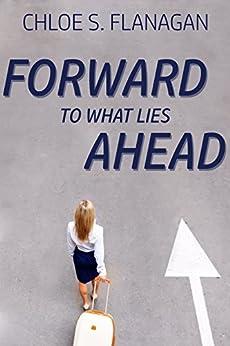 Forward to What Lies Ahead by [Flanagan, Chloe]